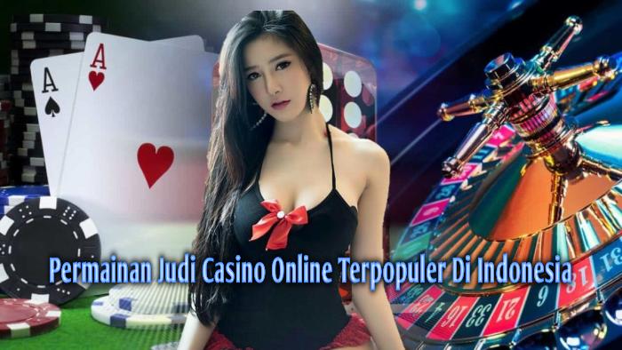 Permainan Judi Casino Online Terpopuler Di Indonesia